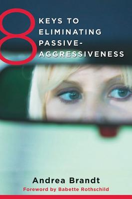 8 Keys to Eliminating Passive-Aggressiveness By Brandt, Andrea/ Rothschild, Babette (FRW)